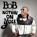 B.o.B feat. Bruno Mars - Nothin` On You