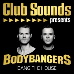 Club Sound presents: Bodybangers - Bang The House