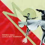 Mando Diao - Dance With Somebody