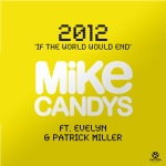 Mike Candys & Evelyn feat. Patrick Miller - 2012 (If The World Would End)