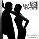 ToniBraxton & Babyface - Love, Marriage And Divorce